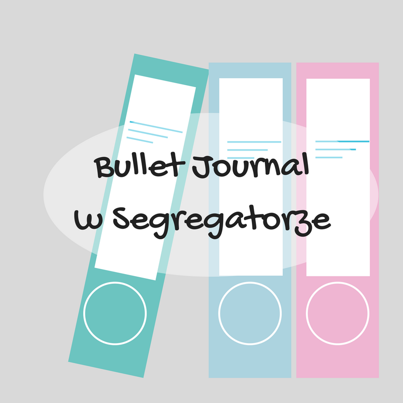 Bullet Journal w Segregatorze